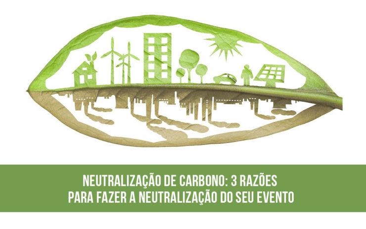 Neutralização de carbono: 3 razões para fazer a neutralização do seu evento